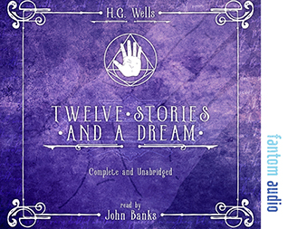 H.G. Wells: Twelve Stories and a Dream