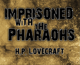H.P. Lovecraft: Imprisoned with the Pharoahs