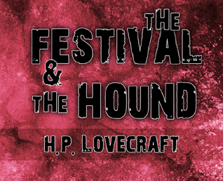 H.P. Lovecraft: The Festival and the Hound